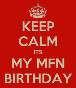 Poster: KEEP CALM ITS MY MFN BIRTHDAY