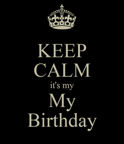 Poster: KEEP CALM it's my My Birthday