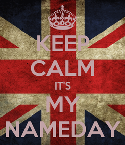 Poster: KEEP CALM IT'S MY NAMEDAY
