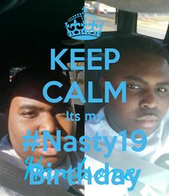 Poster: KEEP CALM Its my #Nasty19 Birthday