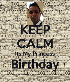 Poster: KEEP CALM Its My Princess Birthday
