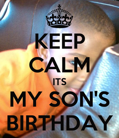 Poster: KEEP CALM ITS MY SON'S BIRTHDAY