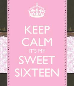 Poster: KEEP CALM IT'S MY SWEET SIXTEEN