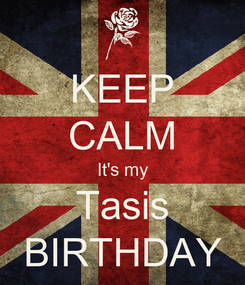 Poster: KEEP CALM It's my Tasis BIRTHDAY