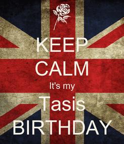 Poster: KEEP CALM It's my Tasis BIRTHDAY