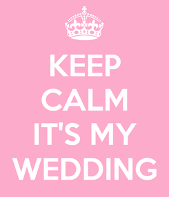 Poster: KEEP CALM  IT'S MY WEDDING