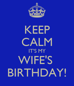 Poster: KEEP CALM IT'S MY WIFE'S  BIRTHDAY!