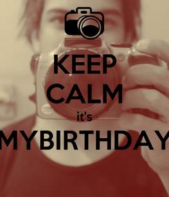 Poster: KEEP CALM it's MYBIRTHDAY