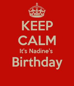 Poster: KEEP CALM It's Nadine's  Birthday