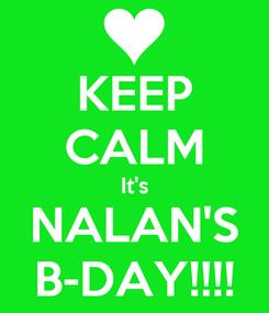 Poster: KEEP CALM It's NALAN'S B-DAY!!!!