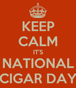 Poster: KEEP CALM IT'S NATIONAL CIGAR DAY