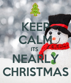 Poster: KEEP CALM ITS  NEARLY CHRISTMAS