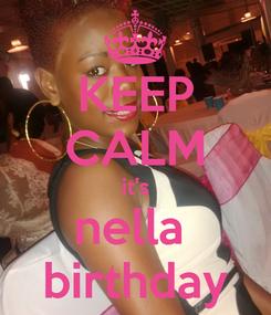 Poster: KEEP CALM it's nella  birthday