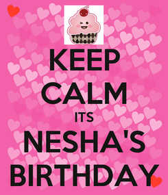 Poster: KEEP CALM ITS NESHA'S BIRTHDAY