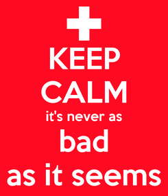 Poster: KEEP CALM it's never as bad as it seems