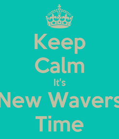 Poster: Keep Calm It's New Wavers Time