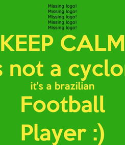 Poster: KEEP CALM it's not a cyclone it's a brazilian Football Player :)