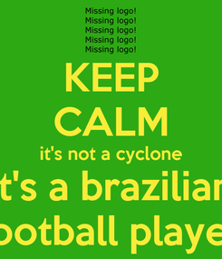 Poster: KEEP CALM it's not a cyclone it's a brazilian football player