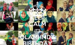 Poster: KEEP CALM IT'S OLAMHMD'S BIRTHDAY