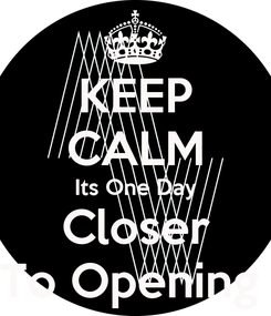 Poster: KEEP CALM Its One Day Closer To Opening