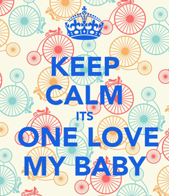 Poster: KEEP CALM ITS  ONE LOVE MY BABY