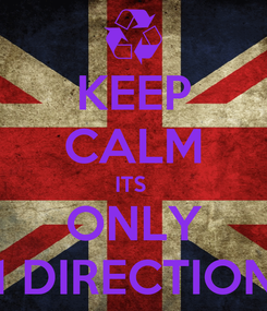 Poster: KEEP CALM ITS  ONLY 1 DIRECTION