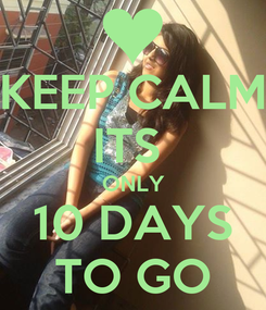 Poster: KEEP CALM ITS  ONLY 10 DAYS TO GO