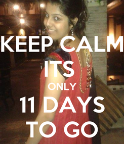 Poster: KEEP CALM ITS  ONLY 11 DAYS TO GO