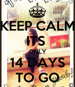 Poster: KEEP CALM ITS  ONLY 14 DAYS TO GO