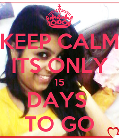 Poster: KEEP CALM ITS ONLY 15 DAYS  TO GO
