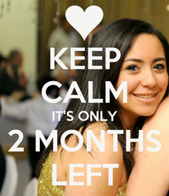 Poster: KEEP CALM IT'S ONLY 2 MONTHS LEFT