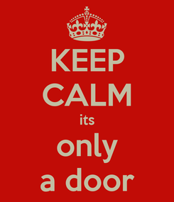 Poster: KEEP CALM its only a door