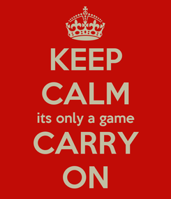 Poster: KEEP CALM its only a game CARRY ON
