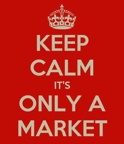 Poster: KEEP CALM IT'S ONLY A MARKET