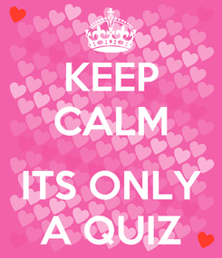 Poster: KEEP CALM  ITS ONLY A QUIZ