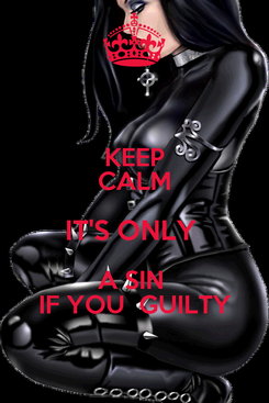 Poster: KEEP CALM IT'S ONLY  A SIN  IF YOU  GUILTY
