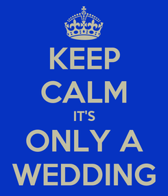 Poster: KEEP CALM IT'S ONLY A WEDDING
