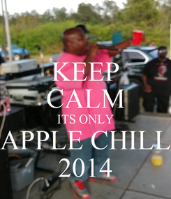 Poster: KEEP CALM ITS ONLY APPLE CHILL 2014