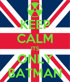 Poster: KEEP CALM ITS ONLY BATMAN