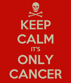 Poster: KEEP CALM IT'S ONLY CANCER