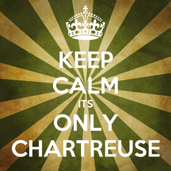 Poster: KEEP CALM ITS ONLY CHARTREUSE