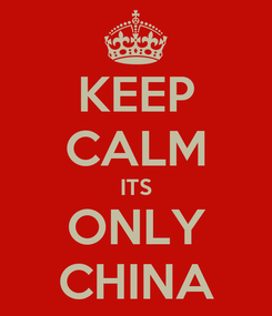 Poster: KEEP CALM ITS ONLY CHINA