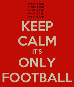 Poster: KEEP CALM IT'S ONLY FOOTBALL