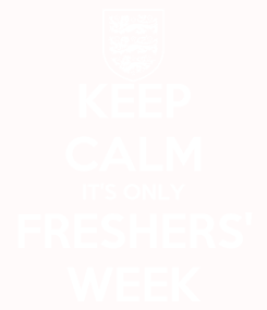 Poster: KEEP CALM IT'S ONLY FRESHERS' WEEK