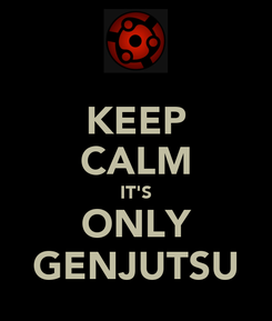 Poster: KEEP CALM IT'S ONLY GENJUTSU
