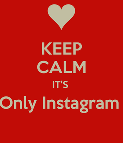 Poster: KEEP CALM IT'S  Only Instagram