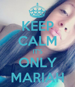 Poster: KEEP CALM IT'S ONLY MARIAH