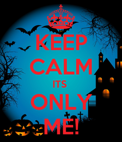 Poster: KEEP CALM ITS  ONLY ME!