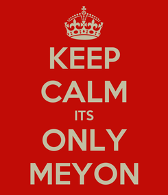 Poster: KEEP CALM ITS ONLY MEYON