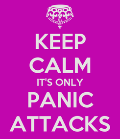 Poster: KEEP CALM IT'S ONLY PANIC ATTACKS